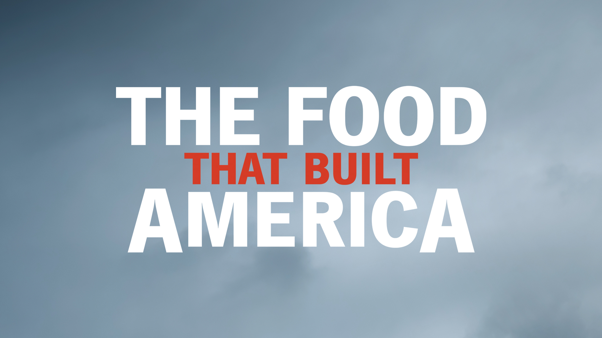 The Food That Built America Full Episodes, Video & More