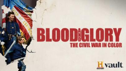 Watch Blood and Glory: The Civil War in Color on HISTORY Vault