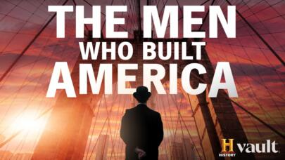 Watch The Men Who Built America on HISTORY Vault
