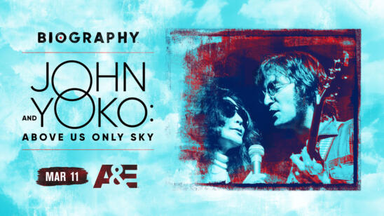 "A&E Network to Premiere New Biography Special ""John and Yoko: Above Us Only Sky"" March 11 at 9P"
