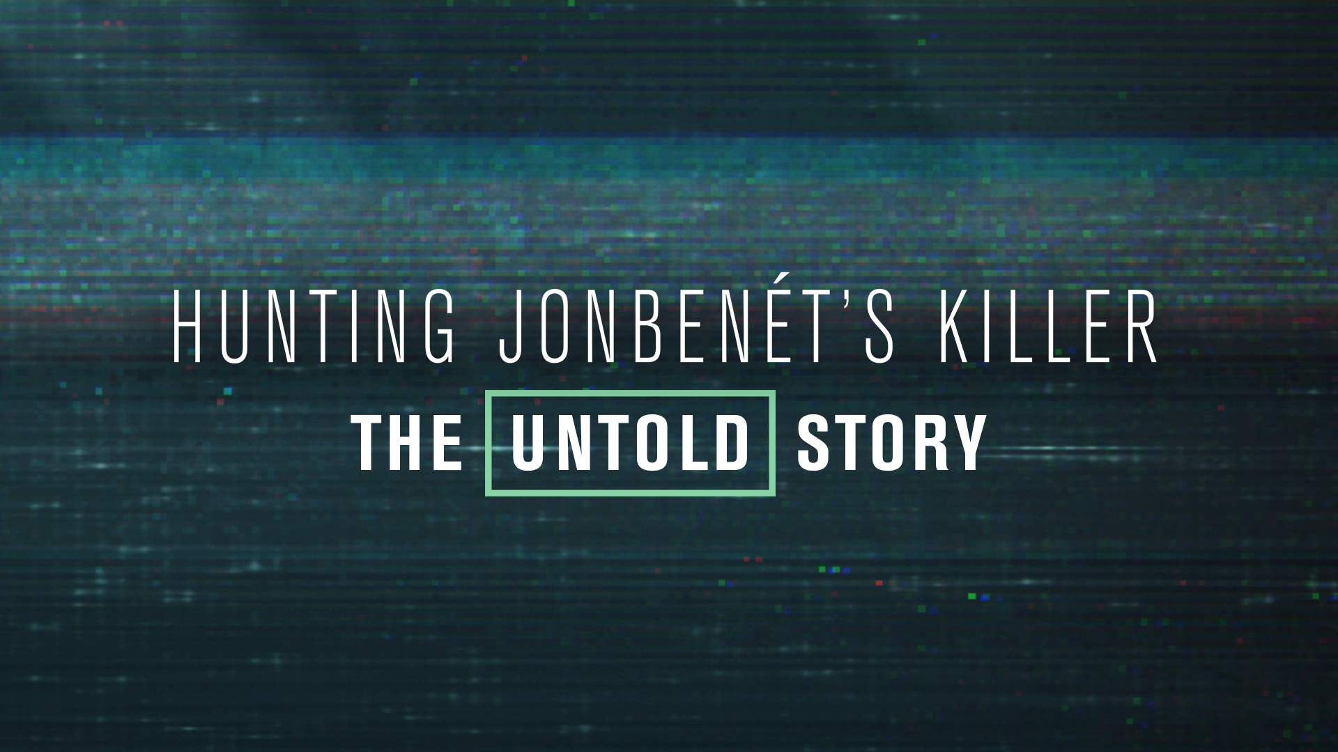 Hunting JonBenet's Killer: The Untold Story