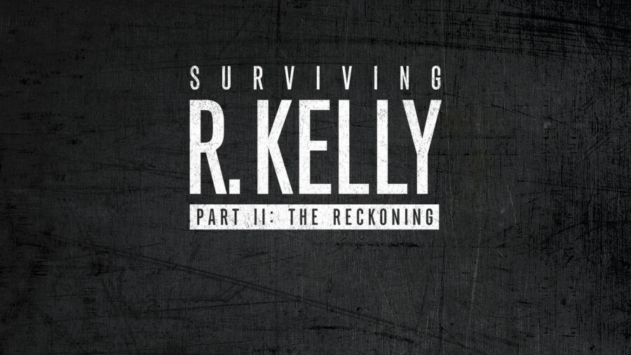 Surviving R. Kelly - Part II: The Reckoning